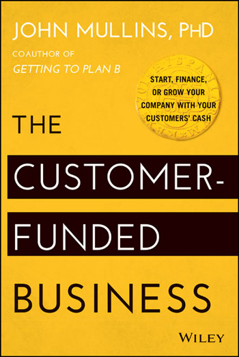 The Customer-Funded Business: Start by John Mullins